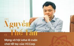 """CEO Nguyễn Thế Tân : """"Mạng xã hội Lotus là cuộc đua tất tay của VCCorp"""""""