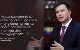 """Sếp Viettel: """"Chúng tôi sẽ cung cấp dịch vụ 5G trong quý 3/2019 tại Hà Nội và TP HCM"""""""