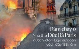 Cách đây 188 năm, nhà văn Victor Hugo đã dự đoán chính xác về đám cháy ở Nhà thờ Đức Bà Paris trong tác phẩm cùng tên