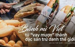 """8 cột mốc biến bánh mì Việt từ món ăn """"vay mượn"""" thành chiếc bánh mì ngon nhất thế giới"""