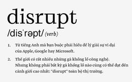 """""""Disrupt"""": Từ tiếng Anh mà bạn buộc phải hiểu để lý giải sự vĩ đại của Apple, Google hay Microsoft"""