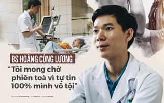 BS Hoàng Công Lương: Tôi mong chờ phiên toà vì tin 100% mình vô tội