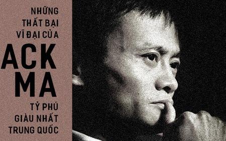 """Những """"thất bại vĩ đại"""" của Jack Ma - ông chủ đế chế Alibaba và cũng là tỷ phú giàu nhất Trung Quốc"""