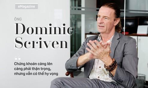 """Ông Dominic Scriven: """"Chứng khoán càng lên càng phải thận trọng, nhưng vẫn có thể hy vọng"""""""