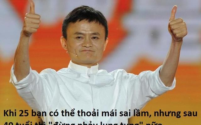 Jack Ma: Khi 25, bạn có thể thoải mái sai lầm nhưng sau 40 tuổi thì