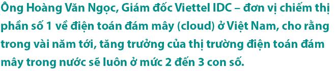 """CEO Viettel IDC:  Điểm chung của các cơ quan Nhà nước """"lên đám mây"""" thành công là làm dứt điểm, dám vứt bỏ cái cũ! - Ảnh 1."""