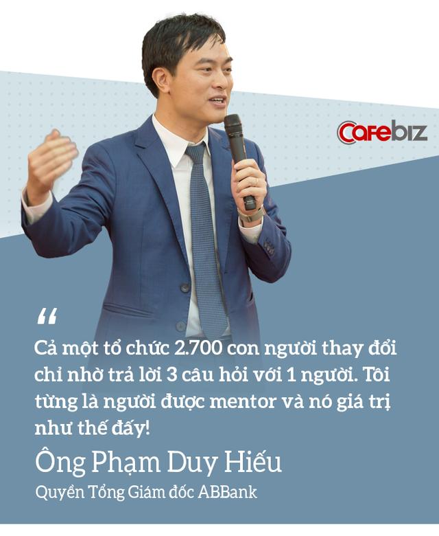 3 câu chuyện về người Mentor qua góc nhìn của lãnh đạo ABBank: Một tổ chức 2.700 con người thay đổi chỉ nhờ trả lời 3 câu hỏi! - Ảnh 3.