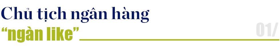 Trần Hùng Huy: Vị Chủ tịch ngân hàng đặc biệt nhất Việt Nam - Ảnh 1.
