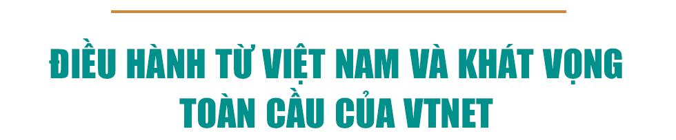 Khát vọng số hoá của VTNET, công ty vận hành hệ thống viễn thông toàn cầu của Viettel - Ảnh 7.