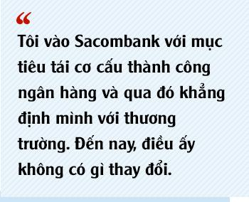 Chủ tịch Sacombank Dương Công Minh: Tôi vào Sacombank với mục tiêu tái cơ cấu thành công ngân hàng, đến nay điều ấy không có gì thay đổi - Ảnh 6.