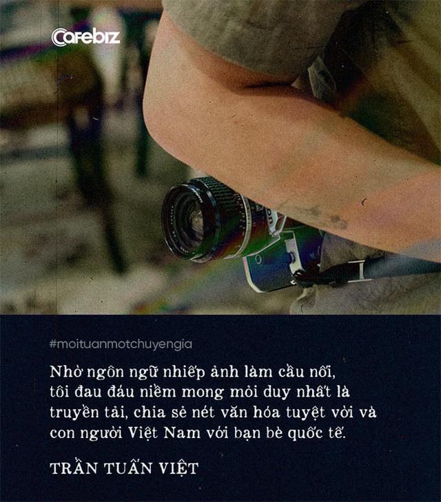 Nhiếp ảnh gia Trần Tuấn Việt: Sự chân thành, kiên định trong đam mê chắc chắn sẽ giúp bạn tồn tại, phát triển và được trả công xứng đáng  - Ảnh 3.