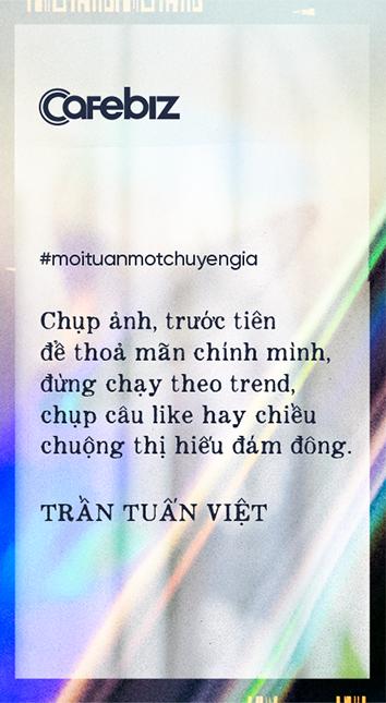 Nhiếp ảnh gia Trần Tuấn Việt: Sự chân thành, kiên định trong đam mê chắc chắn sẽ giúp bạn tồn tại, phát triển và được trả công xứng đáng  - Ảnh 6.