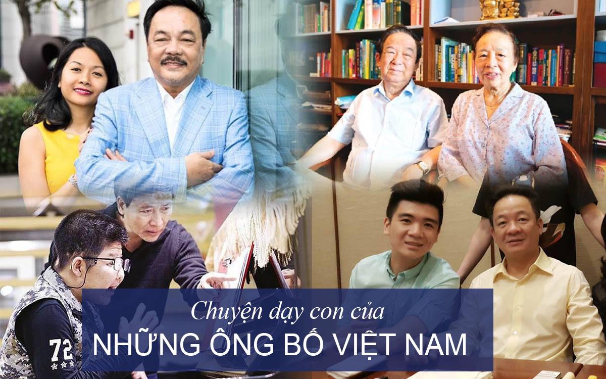 Từ tình yêu thương vô điều kiện đến bài học dạy con làm người, làm giàu của những ông bố nổi tiếng Việt Nam: Hãy đứng trên năng lực của chính mình!