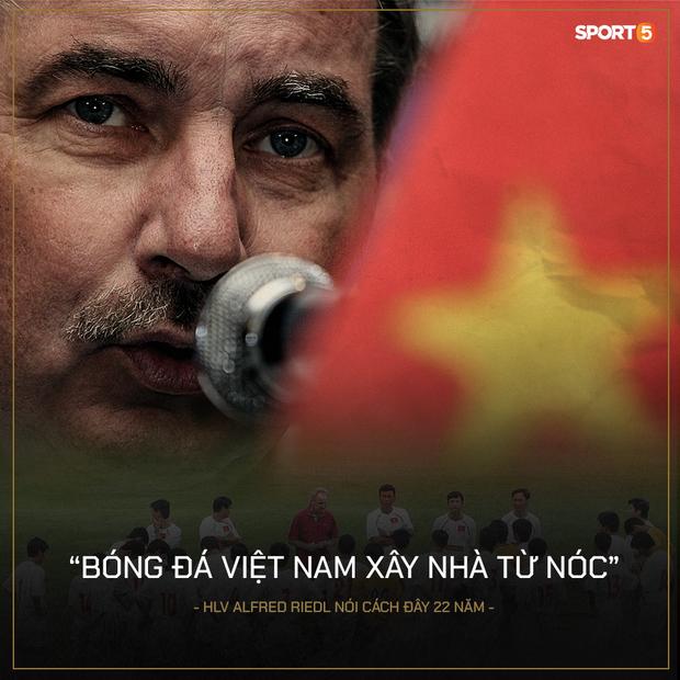 Nhìn lại những câu nói nổi tiếng của HLV Alfred Riedl, nhớ mãi lời nhận xét từ 22 năm trước: Bóng đá Việt Nam xây nhà từ nóc - Ảnh 5.