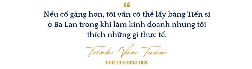 Đông Âu Tứ hùng trong giới ngân hàng: Doanh nhân Trịnh Văn Tuấn người tạo ra cuộc cách mạng về hiệu quả tại OCB - Ảnh 3.