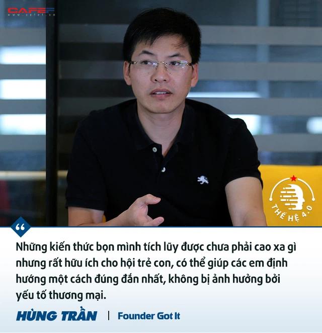 Founder Got It Hùng Trần: Mình hy vọng sau 10-15 năm sẽ tạo ra một thế hệ có thể lập hàng nghìn công ty như Got It, thậm chí xịn hơn nhiều! - Ảnh 7.