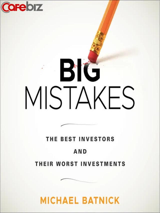"""5 điều tôi học được về đầu tư từ cuốn sách kinh điển Big mistakes: Hãy mong đợi vào việc """"thỉnh thoảng mất tiền"""" - Ảnh 1."""