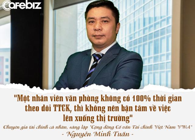 Chuyên gia tài chính cá nhân Nguyễn Minh Tuấn: Nhiều người không hiểu gì về tự do tài chính nhưng đã muốn nghỉ hưu sớm! - Ảnh 6.