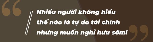 Chuyên gia tài chính cá nhân Nguyễn Minh Tuấn: Nhiều người không hiểu gì về tự do tài chính nhưng đã muốn nghỉ hưu sớm! - Ảnh 7.