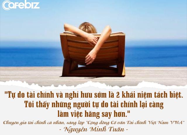 Chuyên gia tài chính cá nhân Nguyễn Minh Tuấn: Nhiều người không hiểu gì về tự do tài chính nhưng đã muốn nghỉ hưu sớm! - Ảnh 8.