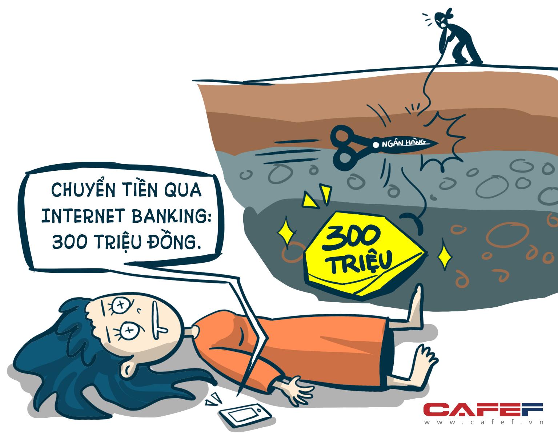 4 tiếng sau, cô chết ngất khi điện thoại báo xuất hiện lệnh chuyển tiền qua Internet Banking 300 triệu đồng. Nhưng không được đâu sói! Ngân hàng đã kịp thời khoanh lại được.