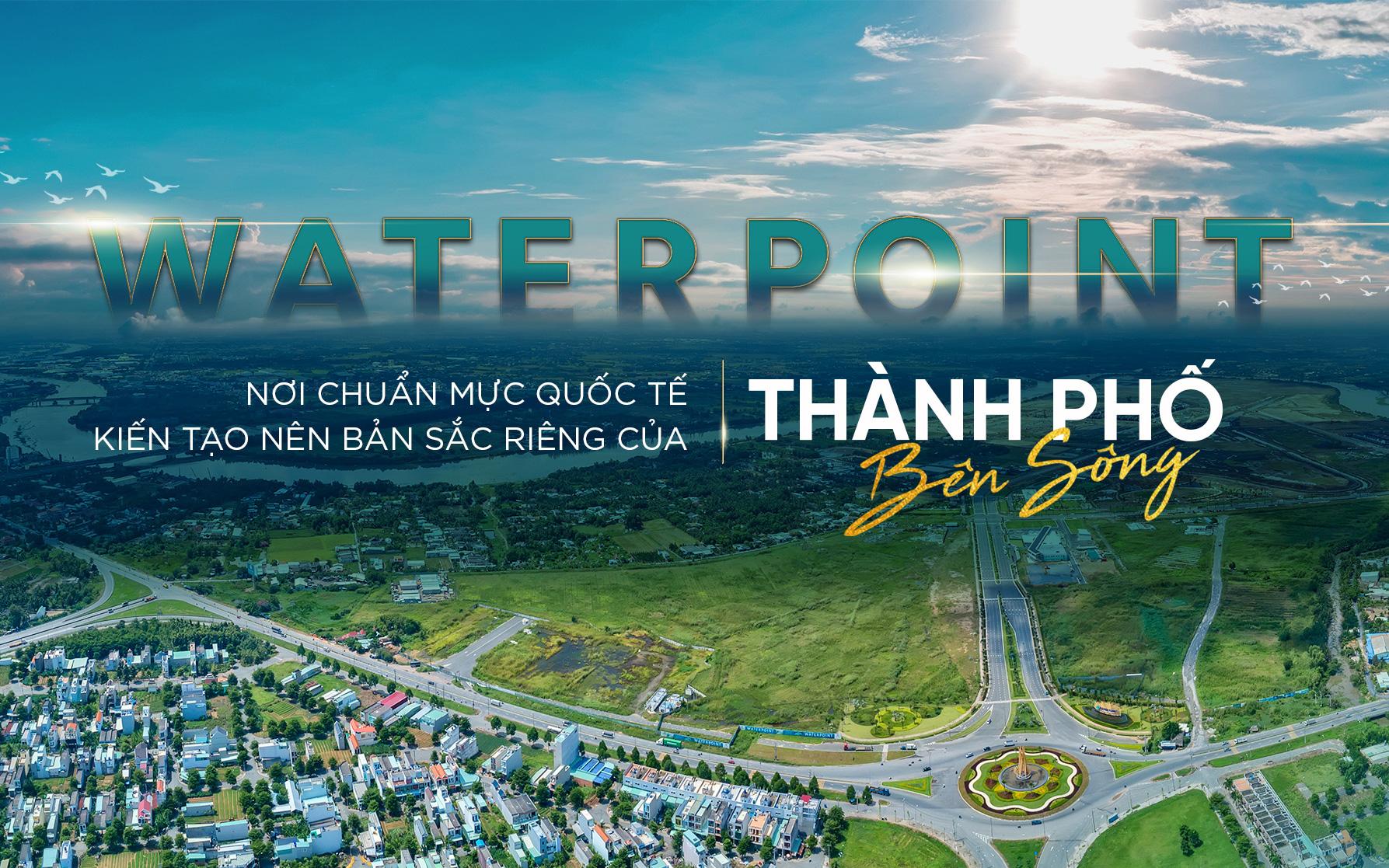 """Waterpoint – Nơi chuẩn mực quốc tế kiến tạo nên bản sắc riêng của """"Thành phố bên sông"""""""