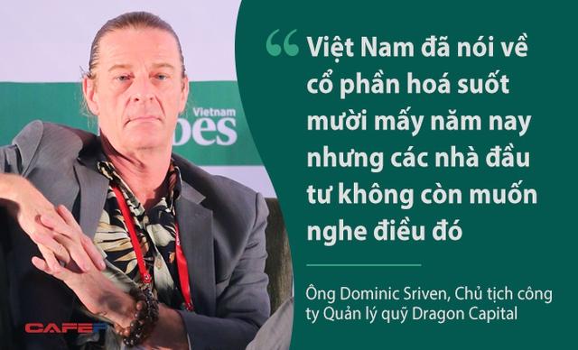 Ông Dominic Sriven, Chủ tịch công ty Quản lý quỹ Dragon Capital, nhận định về thị trường vốn ở Việt Nam. Tuy nhiên, nếu xét về tổng thể, Việt Nam vẫn là một thị trường thu hút và các nhà đầu tư nước ngoài rất quan tâm về cách thức để đầu tư vào Việt Nam vì thị trường vẫn chưa thực sự là thị trường. Việt Nam cần tranh thủ để không lỡ mất cơ hội huy động vốn.