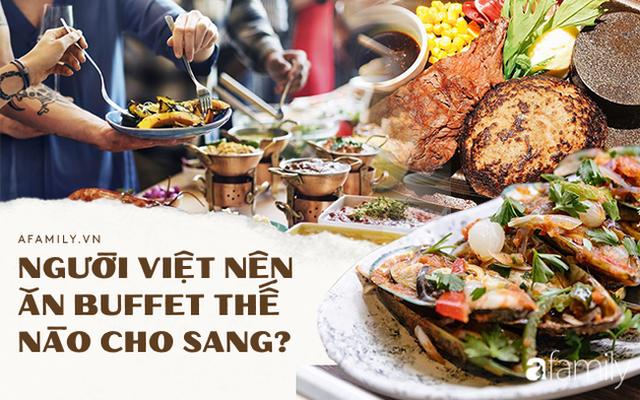 Người Việt vẫn bị chê thiếu văn minh khi ăn tiệc buffet, vậy đâu là cách ăn thật sang mà lại huề được vốn bỏ ra ban đầu? - Ảnh 4.