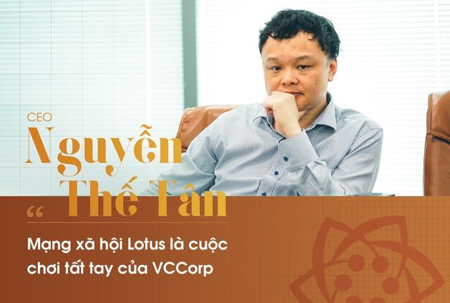CEO Nguyễn Thế Tân : Mạng xã hội Lotus là cuộc đua tất tay của VCCorp - Ảnh 1.