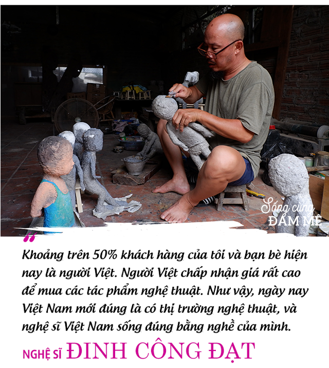 """Nghệ sĩ điêu khắc Đinh Công Đạt: """"Tôi từng cao ngạo nói, khách của Đạt rồ này không biết tiếng Việt vì toàn Tây"""" - Ảnh 10."""