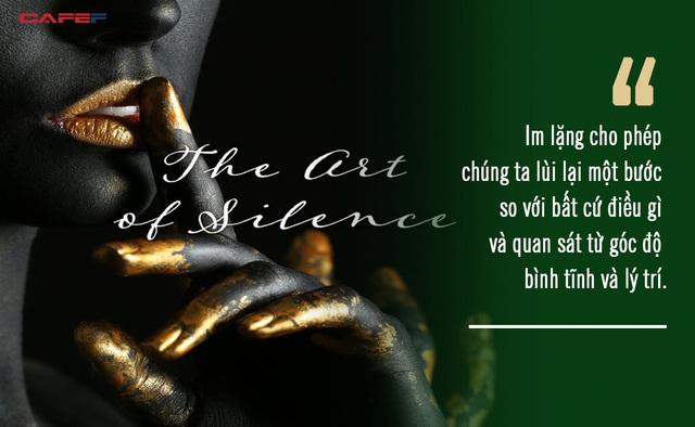 Nghệ thuật của sự im lặng: Càng nói nhiều, càng tự ràng buộc, hãy giới hạn bản thân bằng những lời nói - Ảnh 1.