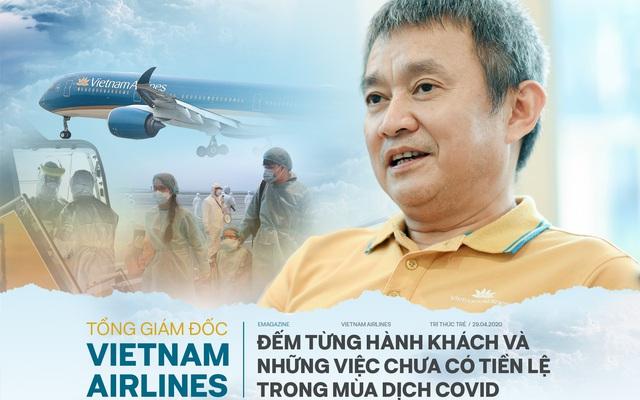 Tổng giám đốc Vietnam Airlines: Đếm từng hành khách và những việc chưa có tiền lệ trong mùa Covid-19