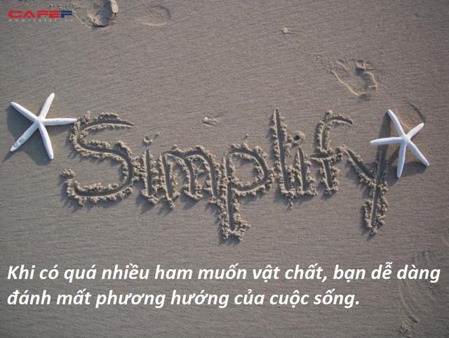 Sống đơn giản là một lựa chọn thông minh: Cuộc sống có được có mất, ham muốn càng nhiều hạnh phúc càng ít đi  - Ảnh 2.