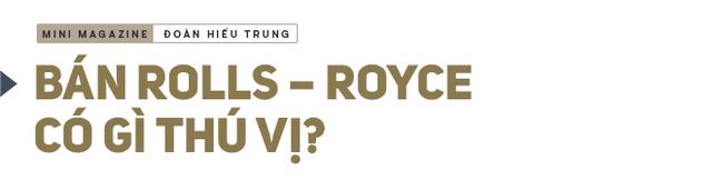 Ông chủ công ty phân phối siêu xe đắt nhất Việt Nam giải mã nghịch lý của những người sở hữu Rolls Royce - Ảnh 4.