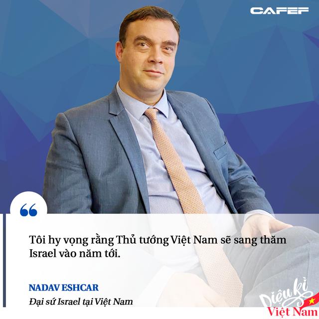 Đại sứ Israel: Việt Nam là một trong số ít quốc gia đạt điểm A trong bài kiểm tra thực tế Covid-19 - Ảnh 8.