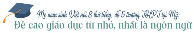 Chẳng cần nhìn Đông ngó Tây, xem các mẹ Việt nuôi dạy con ưu tú cũng đủ nể phục: Đỗ trường chuyên, nói 8 thứ tiếng hay đoạt học bổng Harvard chẳng còn xa vời - Ảnh 5.