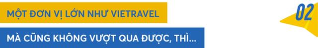 """Chủ tịch Vietravel Holdings: Hàng triệu người làm du lịch Việt chỉ còn một """"căn cứ"""" cuối cùng! - Ảnh 1."""