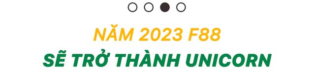 CEO chuỗi cầm đồ F88 Phùng Anh Tuấn: Chúng tôi sẽ trở thành công ty tỷ đô vào năm 2023 - Ảnh 5.