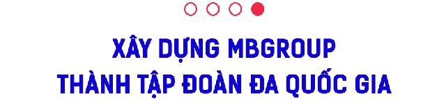 CEO MB Lưu Trung Thái: MB sẽ trở thành Tập đoàn tài chính đa quốc gia ngay trong năm nay, trước mắt tập trung vào thị trường Đông Nam Á - Ảnh 6.