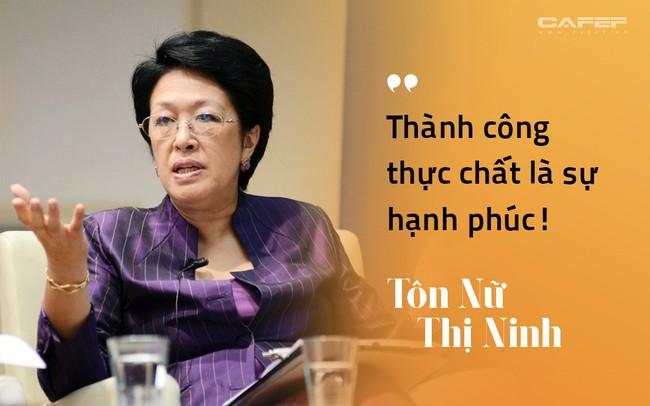 Từng thất bại với dự án Đại học Tư thục, bà Tôn Nữ Thị Ninh khẳng định thành công không chỉ đong đếm bằng tiền