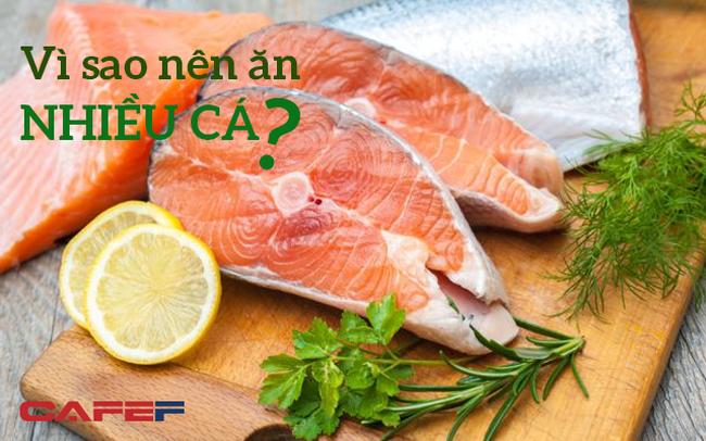 Vì sao nên ăn nhiều cá? Câu trả lời sẽ khiến bạn không phải hối tiếc khi nạp loại thực phẩm này mỗi ngày