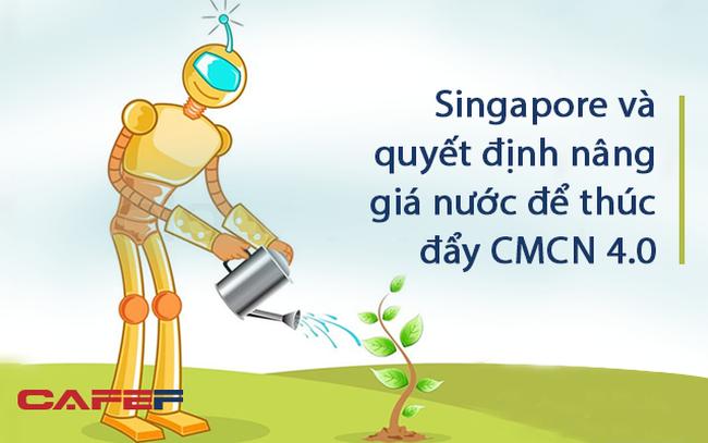 Singapore và câu chuyện nâng giá nước để thúc đẩy CMCN 4.0