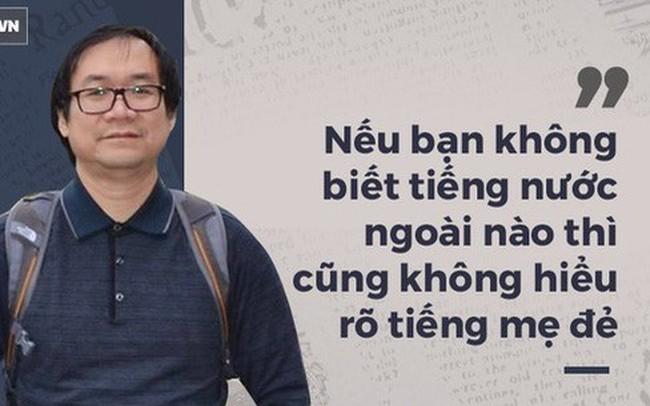 """GS Nguyễn Tiến Dũng: Học tiếng Anh kiểu """"mì ăn liền"""" và nỗi lo """"tàn tật, ngọng"""""""