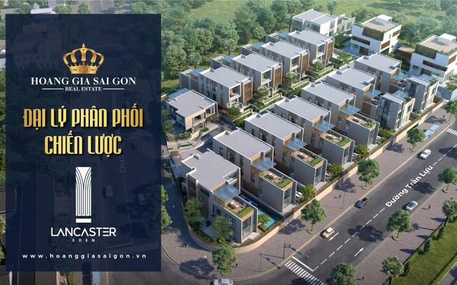 Đại lý Hoàng Gia Sài Gòn trở thành đối tác phân phối biệt thự Lancaster Eden Quận 2