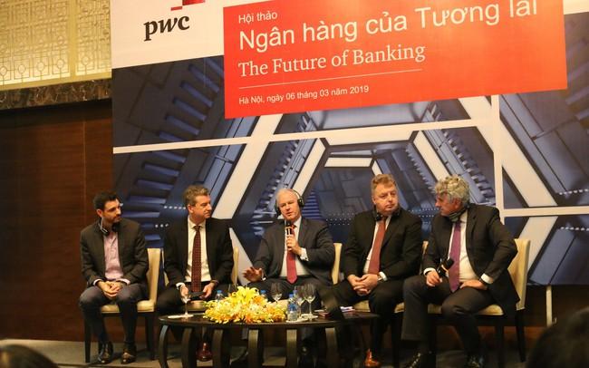 PwC: Ngành ngân hàng Việt Nam đang đối mặt với yêu cầu bắt buộc thay đổi