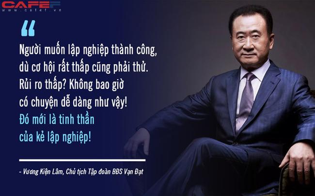 Đã làm người, phải có gan như ông trùm BĐS Trung Quốc Vương Kiện Lâm: Cuộc đời là đường đua dài, đừng mơ thành công khi mới chạy được vài trăm mét!