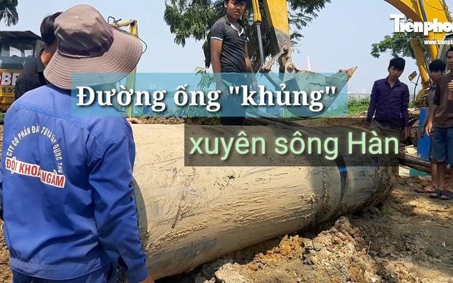 Đường ống 'khủng' dẫn nước xuyên đáy sông Hàn