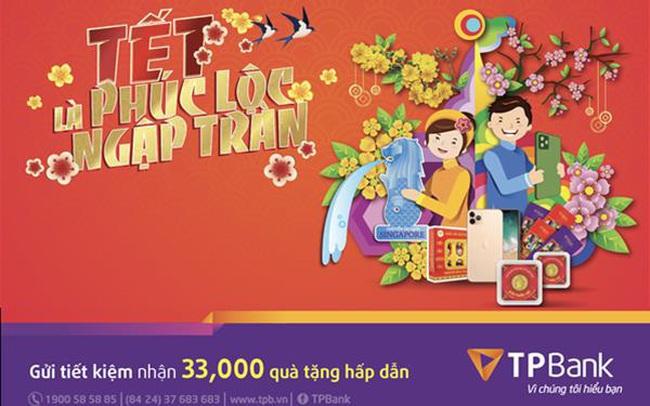 Gửi tiết kiệm - Nhận 33.000 phần quà đón lộc đầu năm cùng TPBank