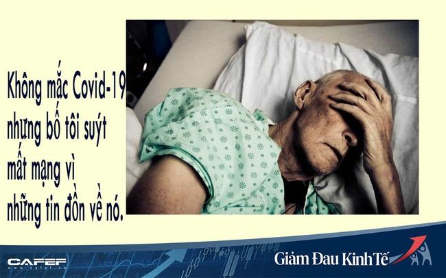 Không mắc Covid-19 nhưng bố tôi suýt mất mạng vì nó: Đau yếu, kiệt sức nhưng không thể tới bệnh viện bởi ai cũng nghĩ đó là lựa chọn nguy hiểm nhất