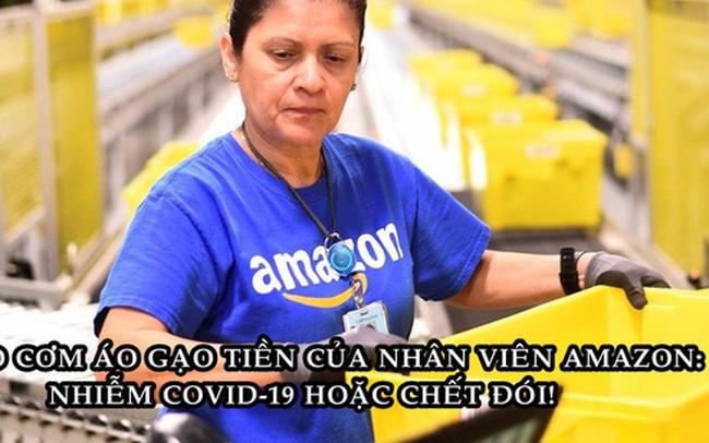 Hiện thực tàn khốc tại Amazon: Đi làm có thể nhiễm Covid-19 hoặc ở nhà và chết đói!
